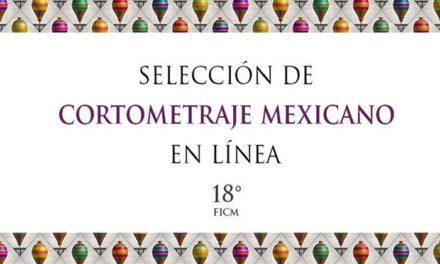 El FICM presentará la Selección de Cortometraje Mexicano en Línea